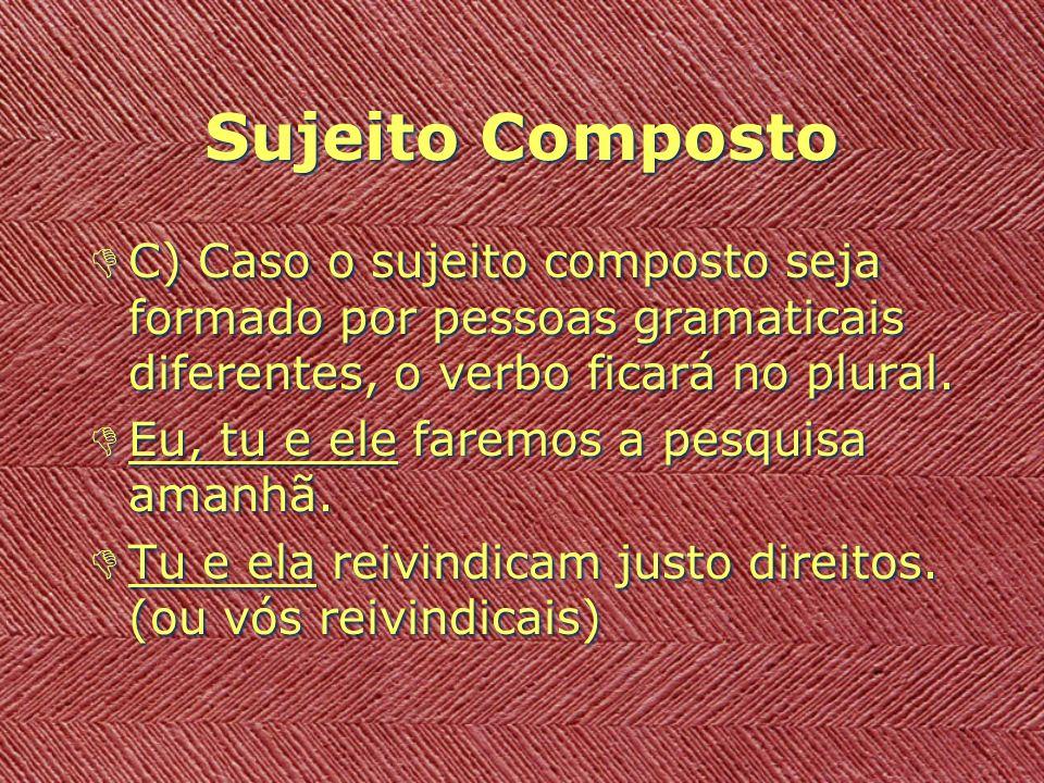 Sujeito Composto DD) Quando os núcleos do sujeito forem ligados pela conjunção (ou) e não houver ideia de exclusão ou isolamento de nenhum dos núcleos, o verbo ficará no plural.