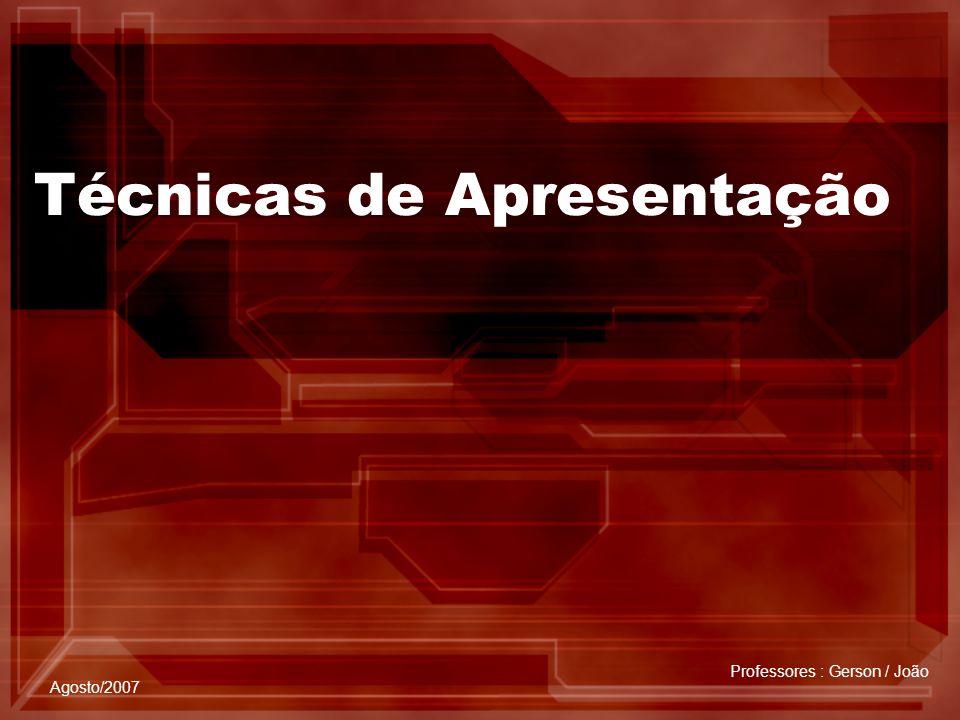 Técnicas de Apresentação Professores : Gerson / João Agosto/2007