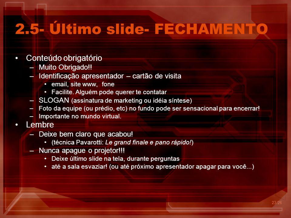 22 2.4- Penúltimo- COMENTÁRIOS E CONCLUSÕES - Slide Obrigatório N.3 –Reforçar 3 ou 4 idéias básicas da apresentação (memória limite de 7) –Retenção: N