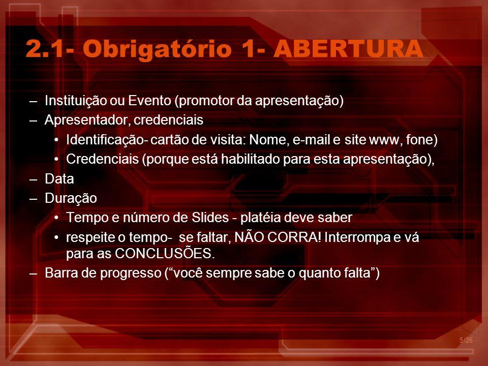 4 2 - Os 4 Slides obrigatórios 1 - ABERTURA- Primeiro 2 - ROTEIRO - Segundo...... 3 - CONCLUSÕES - Penúltimo 4 - FECHAMENTO- Último /26