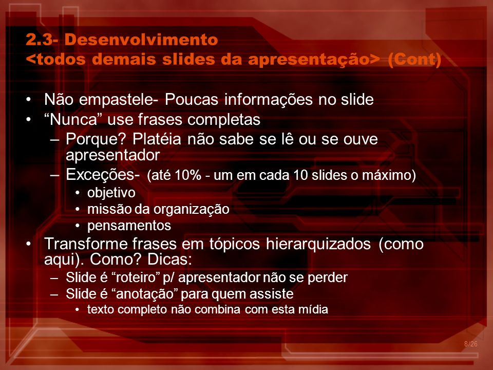 8 2.3- Desenvolvimento (Cont) Não empastele- Poucas informações no slide Nunca use frases completas –Porque.