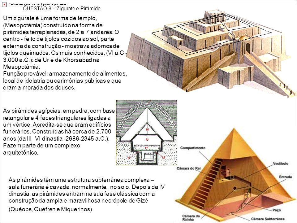 Um zigurate é uma forma de templo, (Mesopotâmia) construído na forma de pirâmides terraplanadas, de 2 a 7 andares. O centro - feito de tijolos cozidos