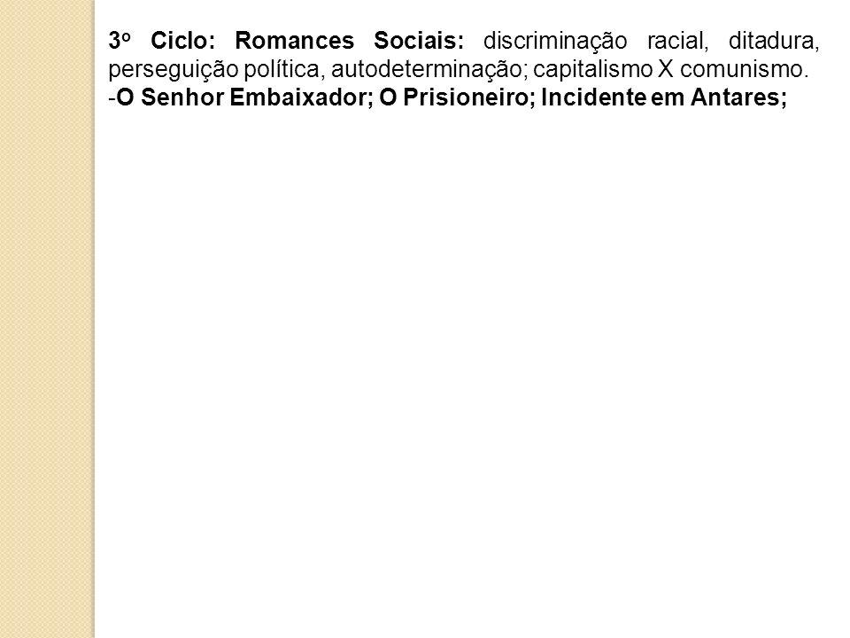 3 o Ciclo: Romances Sociais: discriminação racial, ditadura, perseguição política, autodeterminação; capitalismo X comunismo. -O Senhor Embaixador; O