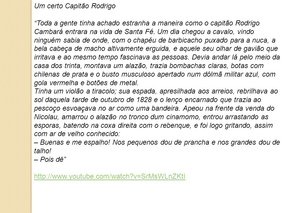 Um certo Capitão Rodrigo Toda a gente tinha achado estranha a maneira como o capitão Rodrigo Cambará entrara na vida de Santa Fé. Um dia chegou a cava