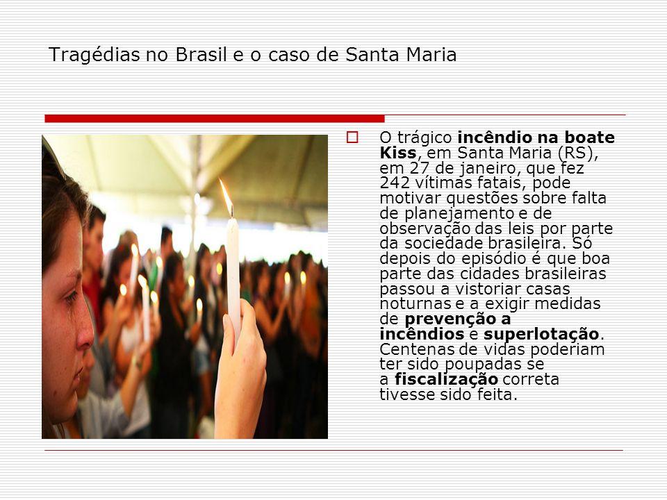 Tragédias no Brasil e o caso de Santa Maria O trágico incêndio na boate Kiss, em Santa Maria (RS), em 27 de janeiro, que fez 242 vítimas fatais, pode
