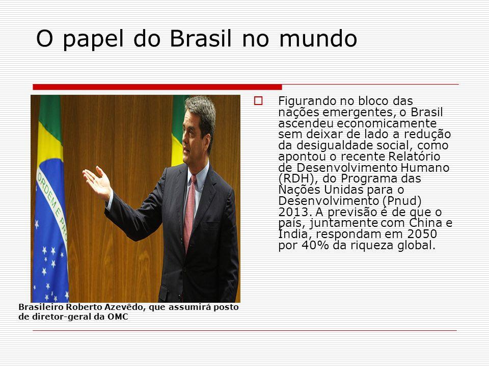 O papel do Brasil no mundo Figurando no bloco das nações emergentes, o Brasil ascendeu economicamente sem deixar de lado a redução da desigualdade soc