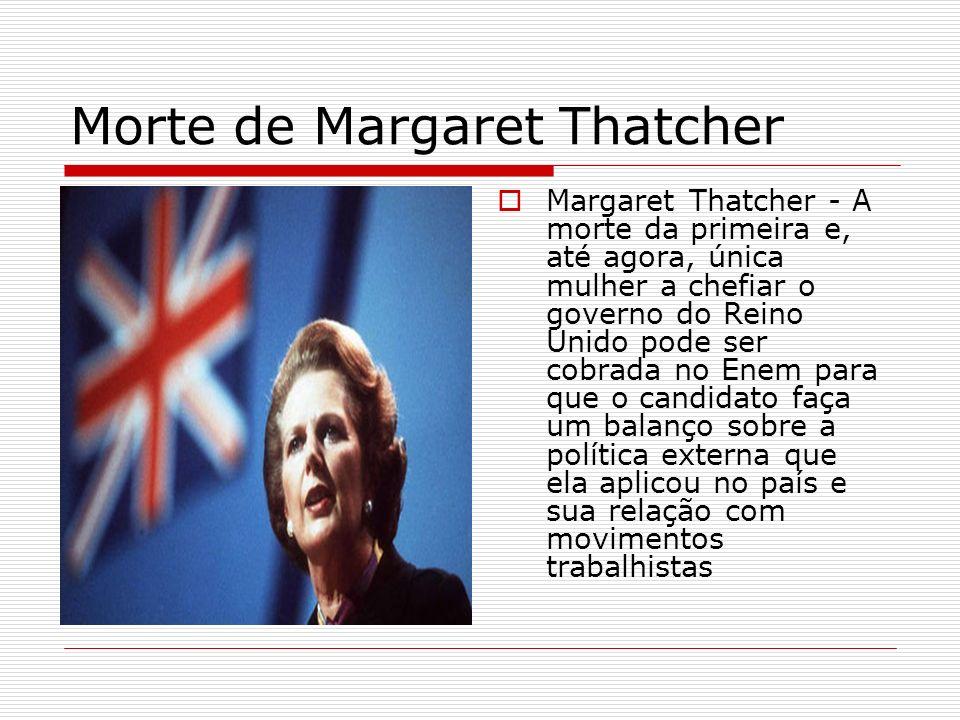 Morte de Margaret Thatcher Margaret Thatcher - A morte da primeira e, até agora, única mulher a chefiar o governo do Reino Unido pode ser cobrada no E