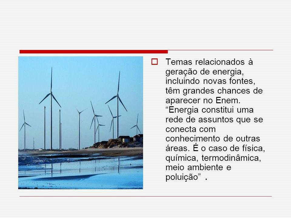 Temas relacionados à geração de energia, incluindo novas fontes, têm grandes chances de aparecer no Enem. Energia constitui uma rede de assuntos que s