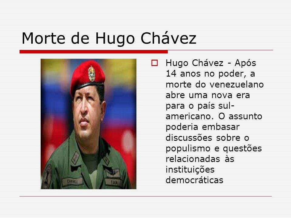 Morte de Hugo Chávez Hugo Chávez - Após 14 anos no poder, a morte do venezuelano abre uma nova era para o país sul- americano. O assunto poderia embas