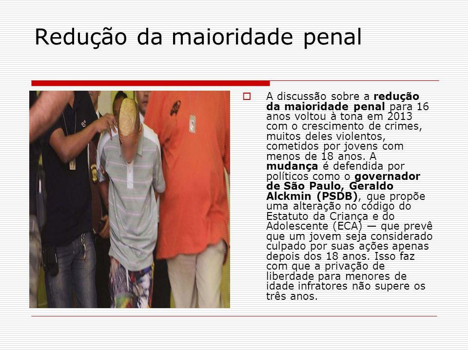 Redução da maioridade penal A discussão sobre a redução da maioridade penal para 16 anos voltou à tona em 2013 com o crescimento de crimes, muitos del