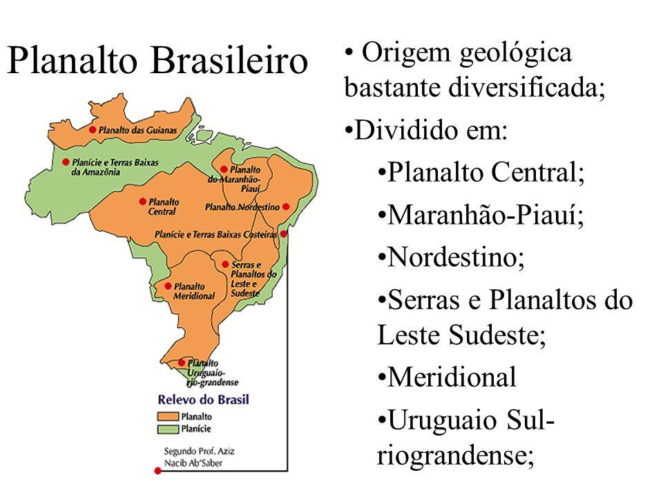 Planalto Brasileiro Origem geológica bastante diversificada; Dividido em: Planalto Central; Maranhão-Piauí; Nordestino; Serras e Planaltos do Leste Su