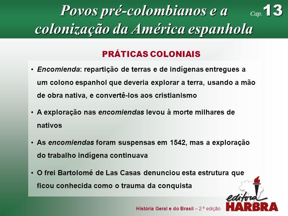 História Geral e do Brasil – 2.ª edição IMPACTOS INICIAIS DA COLONIZAÇÃO queda demográfica guerras da conquista trabalho forçado e escravidão epidemias Povos pré-colombianos e a colonização da América espanhola 13 Cap.