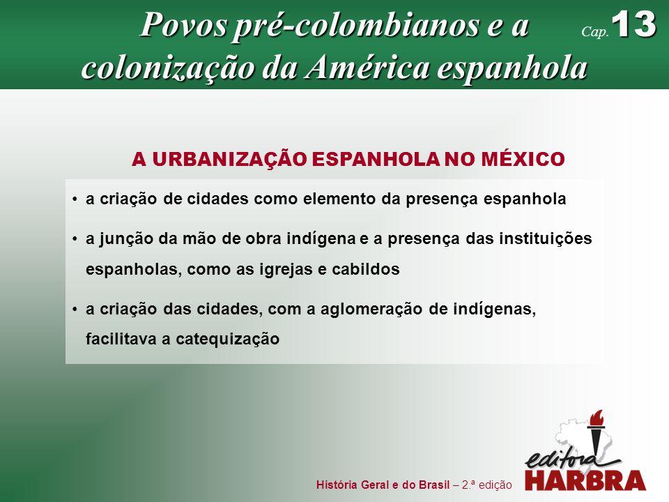 História Geral e do Brasil – 2.ª edição A URBANIZAÇÃO ESPANHOLA NO MÉXICO a criação de cidades como elemento da presença espanhola a junção da mão de
