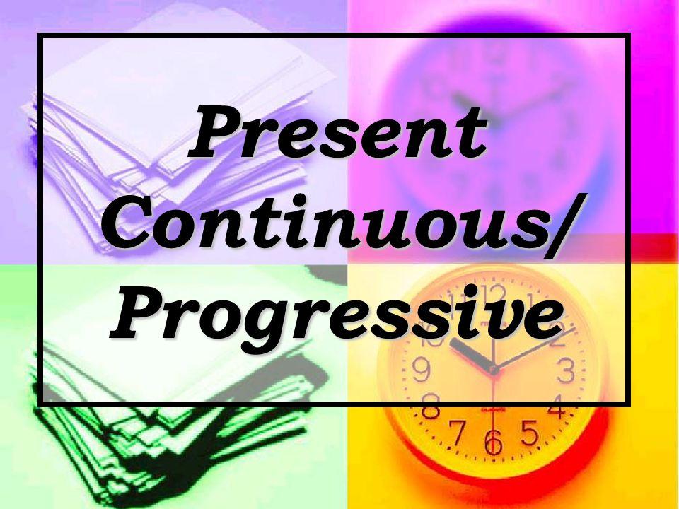 Present Continuous/ Progressive