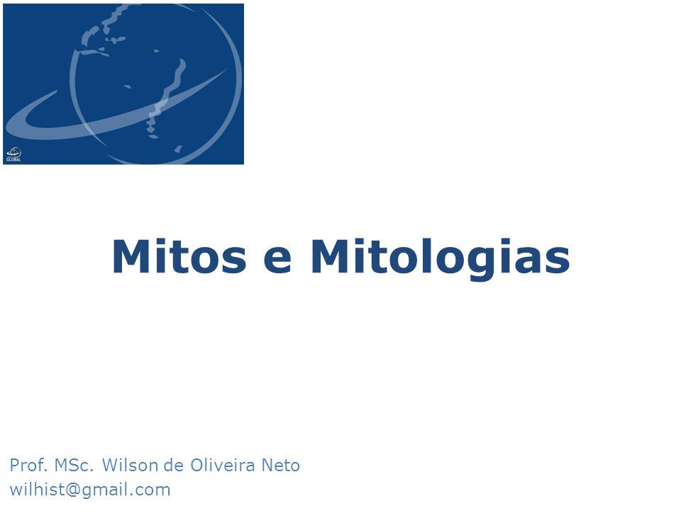 Mitos e Mitologias Prof. MSc. Wilson de Oliveira Neto wilhist@gmail.com