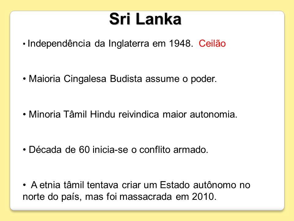 Sri Lanka Independência da Inglaterra em 1948. Ceilão Maioria Cingalesa Budista assume o poder. Minoria Tâmil Hindu reivindica maior autonomia. Década