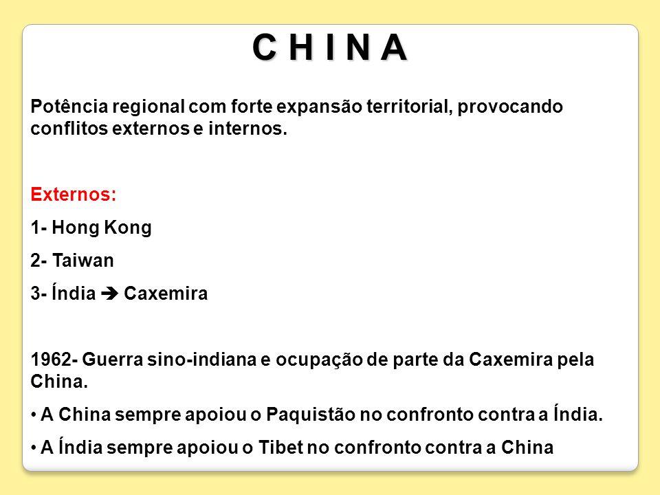 Potência regional com forte expansão territorial, provocando conflitos externos e internos. Externos: 1- Hong Kong 2- Taiwan 3- Índia Caxemira 1962- G