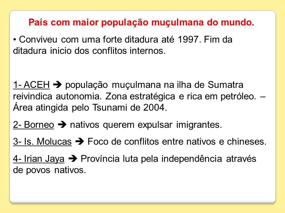 País com maior população muçulmana do mundo. Conviveu com uma forte ditadura até 1997. Fim da ditadura inicio dos conflitos internos. 1- ACEH populaçã