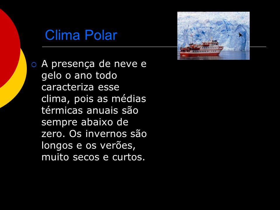 Clima Polar A presença de neve e gelo o ano todo caracteriza esse clima, pois as médias térmicas anuais são sempre abaixo de zero. Os invernos são lon