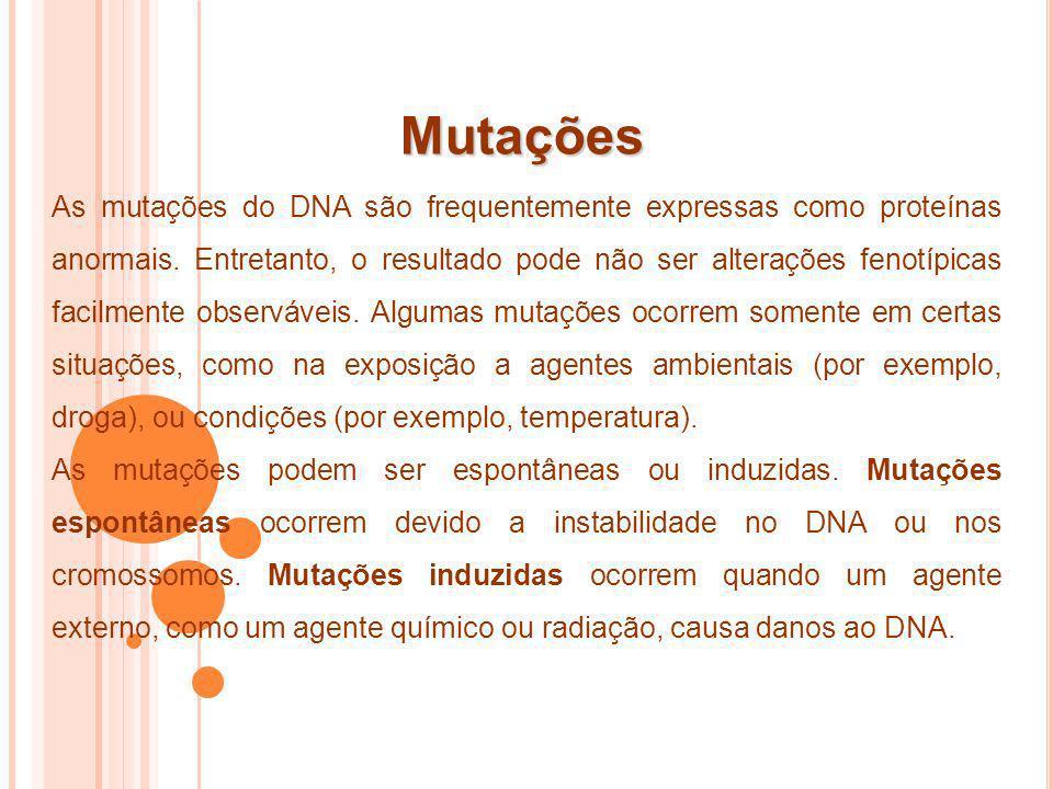 Mutações As mutações do DNA são frequentemente expressas como proteínas anormais. Entretanto, o resultado pode não ser alterações fenotípicas facilmen