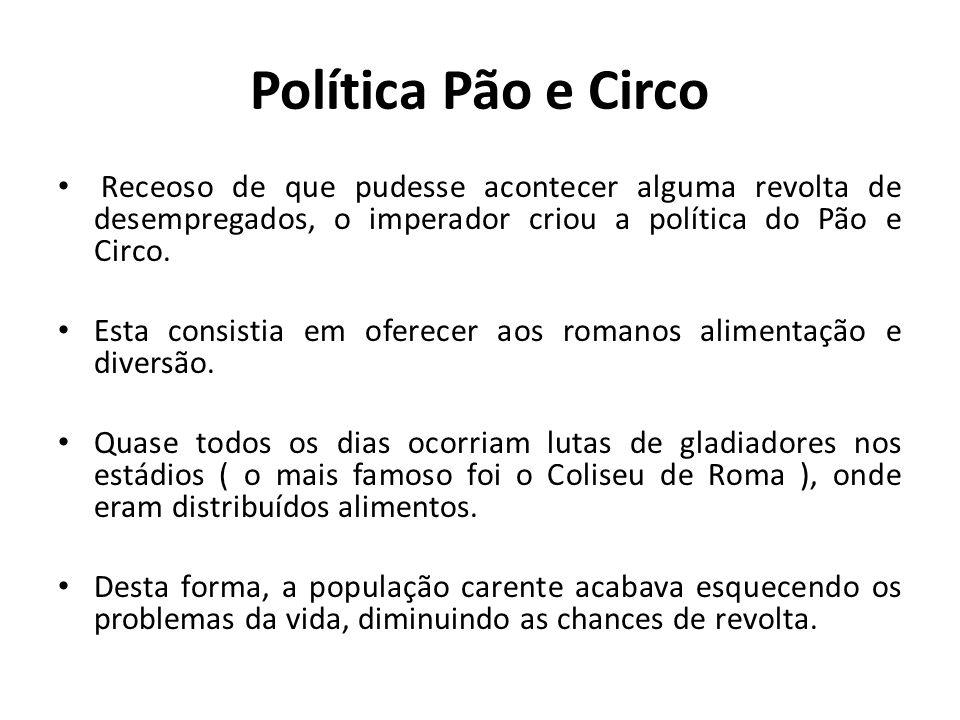 Política Pão e Circo Receoso de que pudesse acontecer alguma revolta de desempregados, o imperador criou a política do Pão e Circo. Esta consistia em