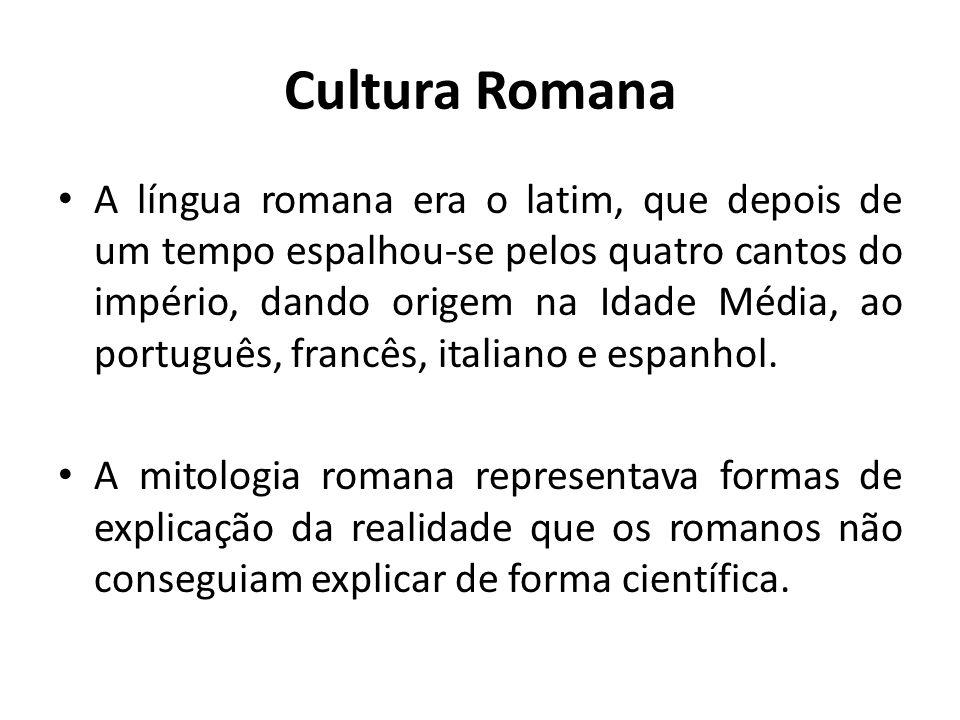 Cultura Romana A língua romana era o latim, que depois de um tempo espalhou-se pelos quatro cantos do império, dando origem na Idade Média, ao portugu