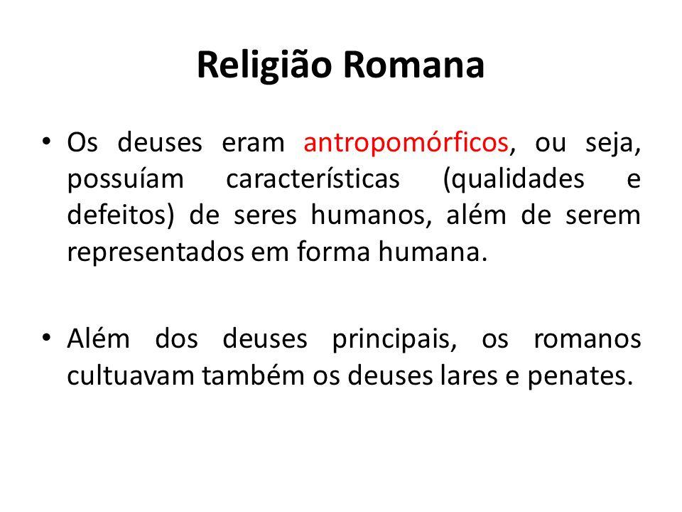 Religião Romana Os deuses eram antropomórficos, ou seja, possuíam características (qualidades e defeitos) de seres humanos, além de serem representado