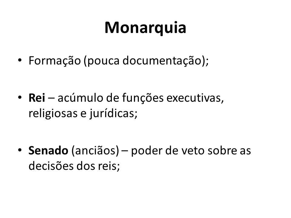 Monarquia Formação (pouca documentação); Rei – acúmulo de funções executivas, religiosas e jurídicas; Senado (anciãos) – poder de veto sobre as decisõ