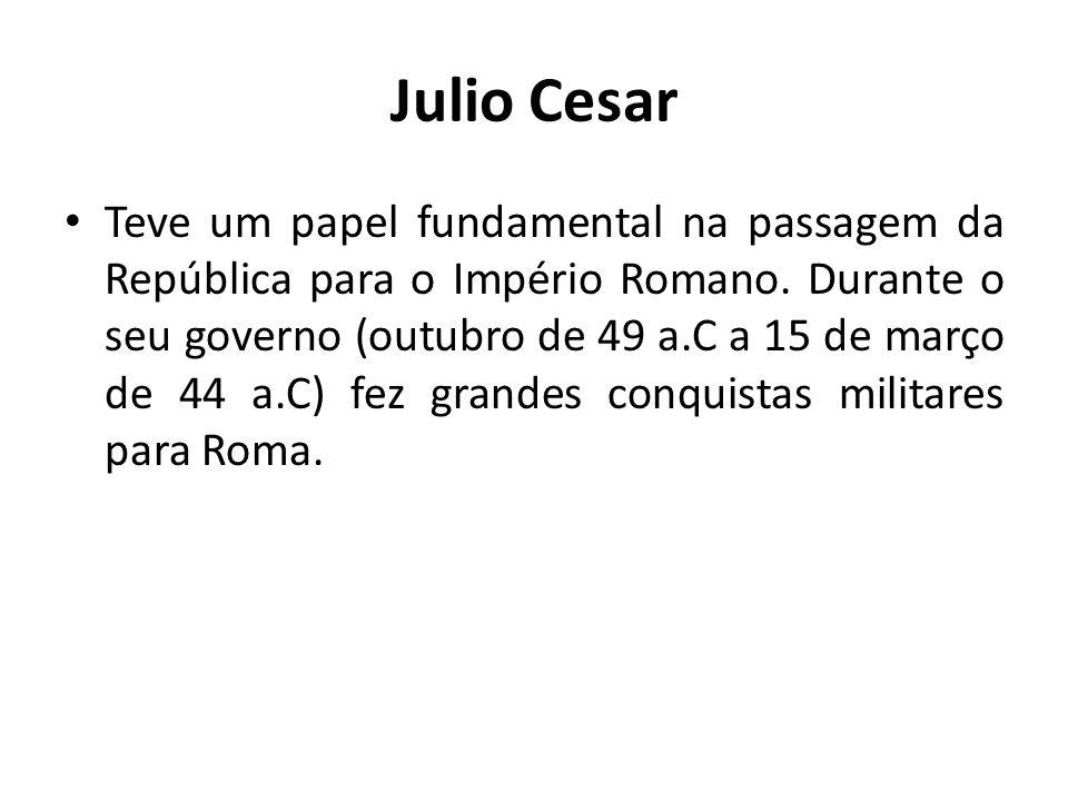 Julio Cesar Teve um papel fundamental na passagem da República para o Império Romano. Durante o seu governo (outubro de 49 a.C a 15 de março de 44 a.C