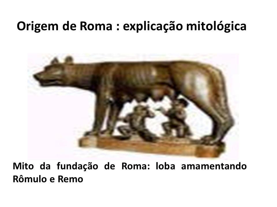 Origem de Roma : explicação mitológica Mito da fundação de Roma: loba amamentando Rômulo e Remo