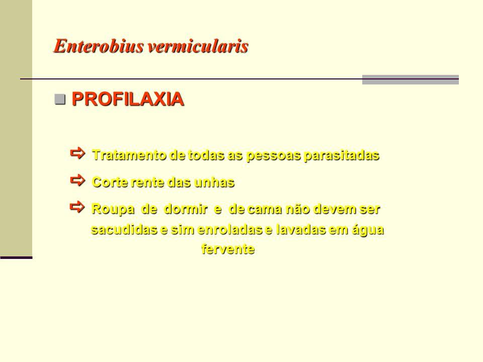 Enterobius vermicularis EPIDEMIOLOGIA EPIDEMIOLOGIA Parasito de ambientes domésticos e coletivos Parasito de ambientes domésticos e coletivos fechados