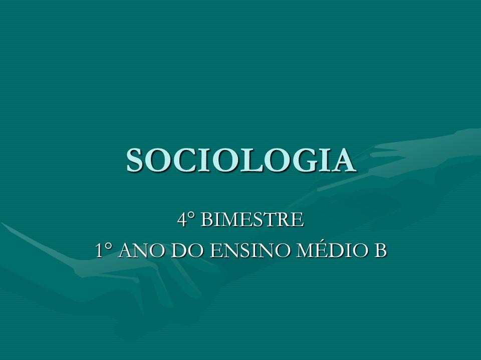 SOCIOLOGIA 4° BIMESTRE 1° ANO DO ENSINO MÉDIO B