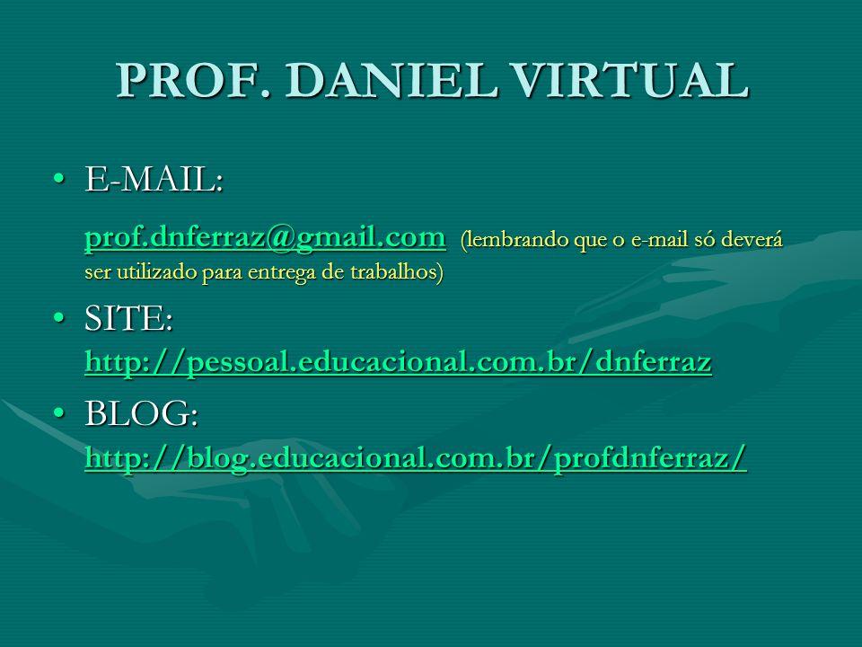PROF. DANIEL VIRTUAL E-MAIL:E-MAIL: prof.dnferraz@gmail.com prof.dnferraz@gmail.com (lembrando que o e-mail só deverá ser utilizado para entrega de tr