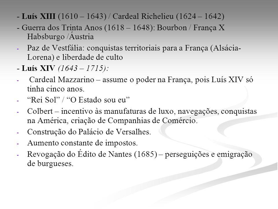 - Luís XIII (1610 – 1643) / Cardeal Richelieu (1624 – 1642) - Guerra dos Trinta Anos (1618 – 1648): Bourbon / França X Habsburgo /Áustria - - Paz de V