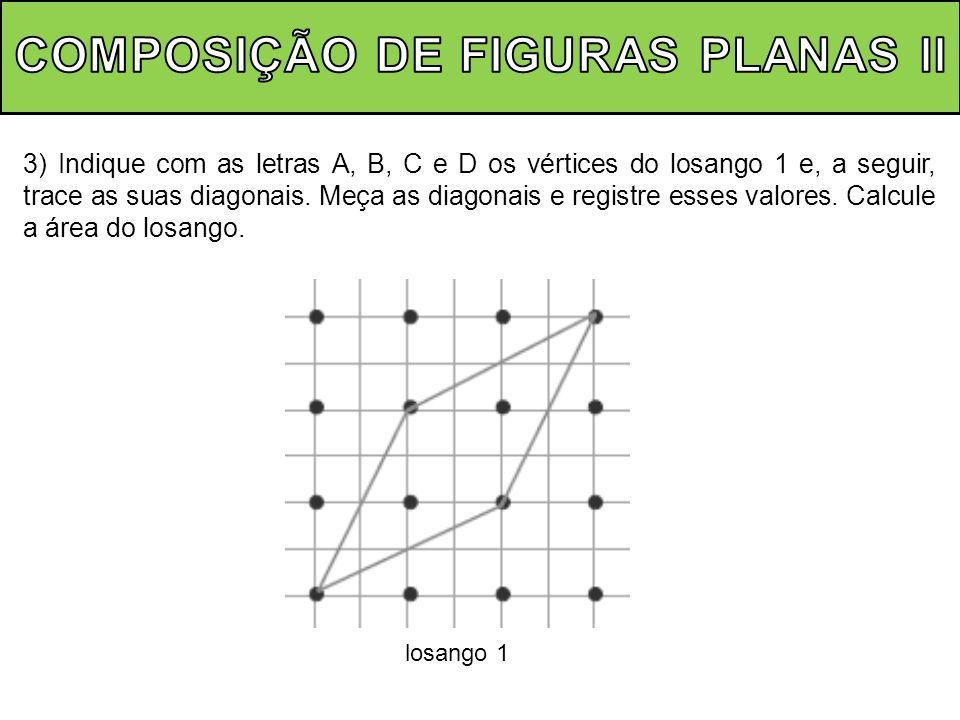 3) Indique com as letras A, B, C e D os vértices do losango 1 e, a seguir, trace as suas diagonais.