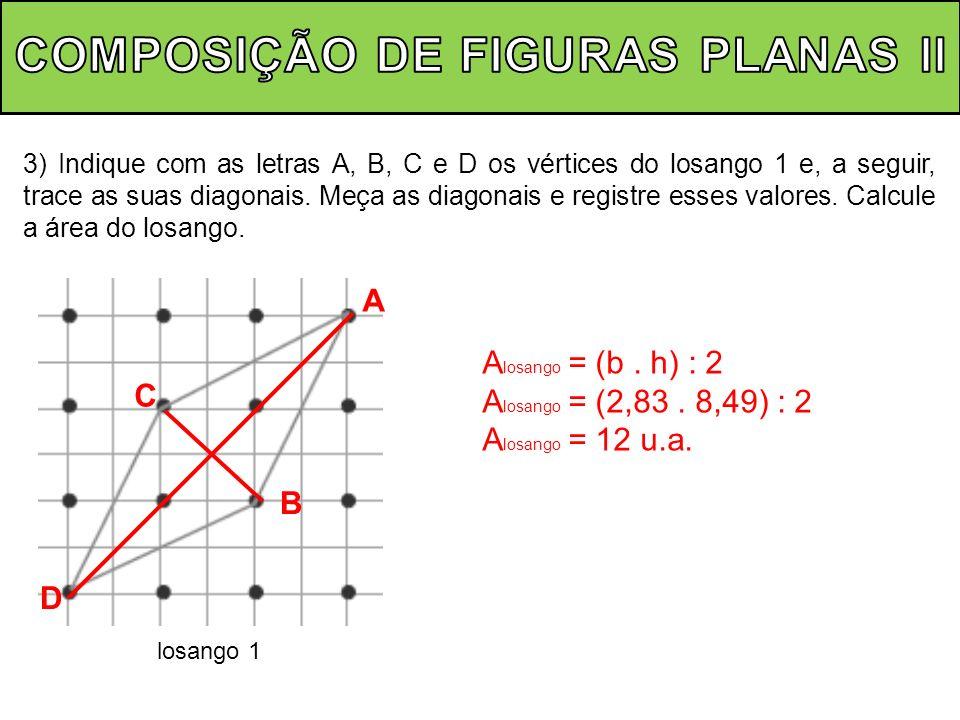 3) Indique com as letras A, B, C e D os vértices do losango 1 e, a seguir, trace as suas diagonais. Meça as diagonais e registre esses valores. Calcul