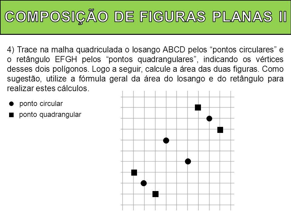 4) Trace na malha quadriculada o losango ABCD pelos pontos circulares e o retângulo EFGH pelos pontos quadrangulares, indicando os vértices desses doi