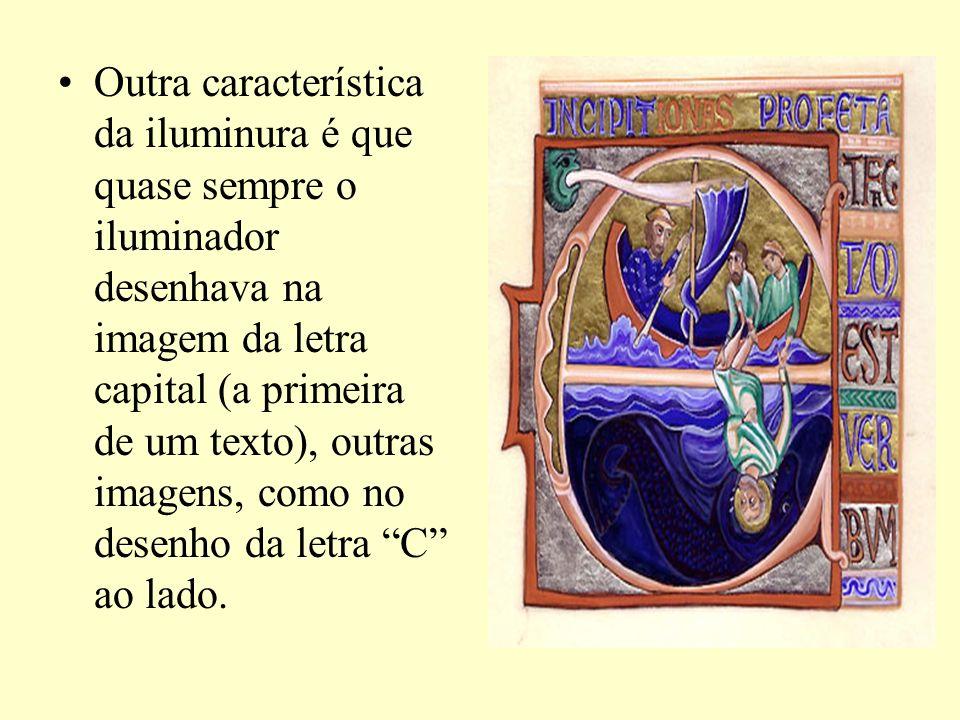 Outra característica da iluminura é que quase sempre o iluminador desenhava na imagem da letra capital (a primeira de um texto), outras imagens, como