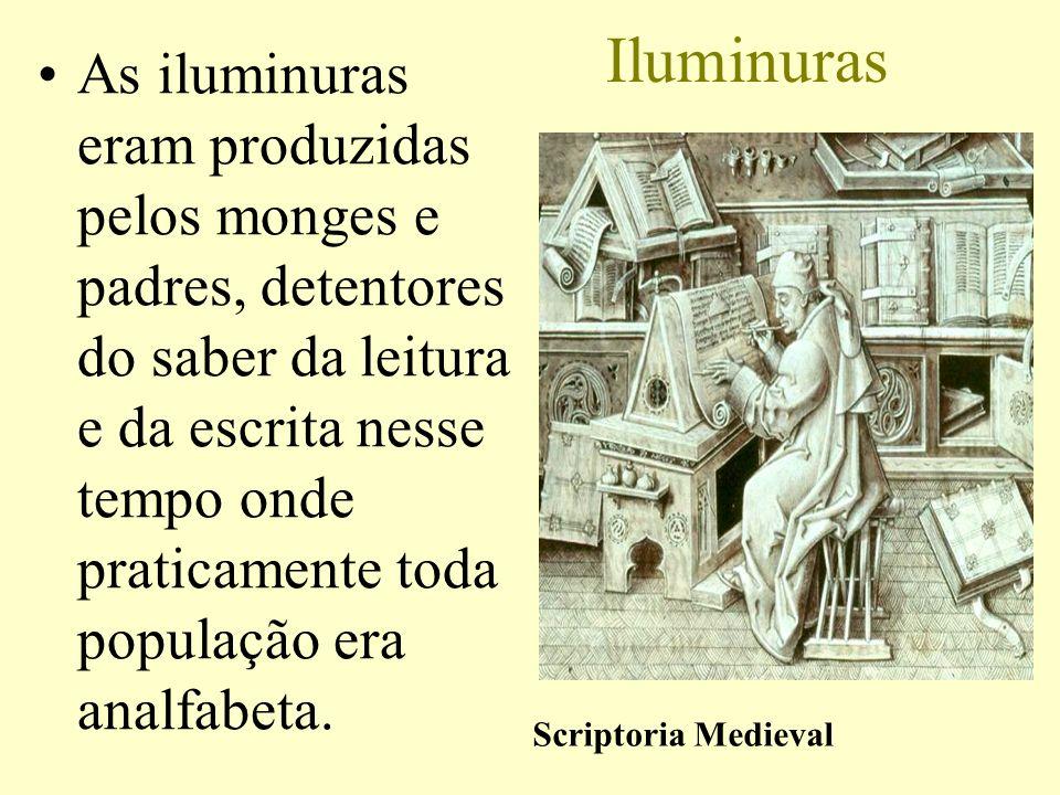 Iluminuras As iluminuras eram produzidas pelos monges e padres, detentores do saber da leitura e da escrita nesse tempo onde praticamente toda populaç