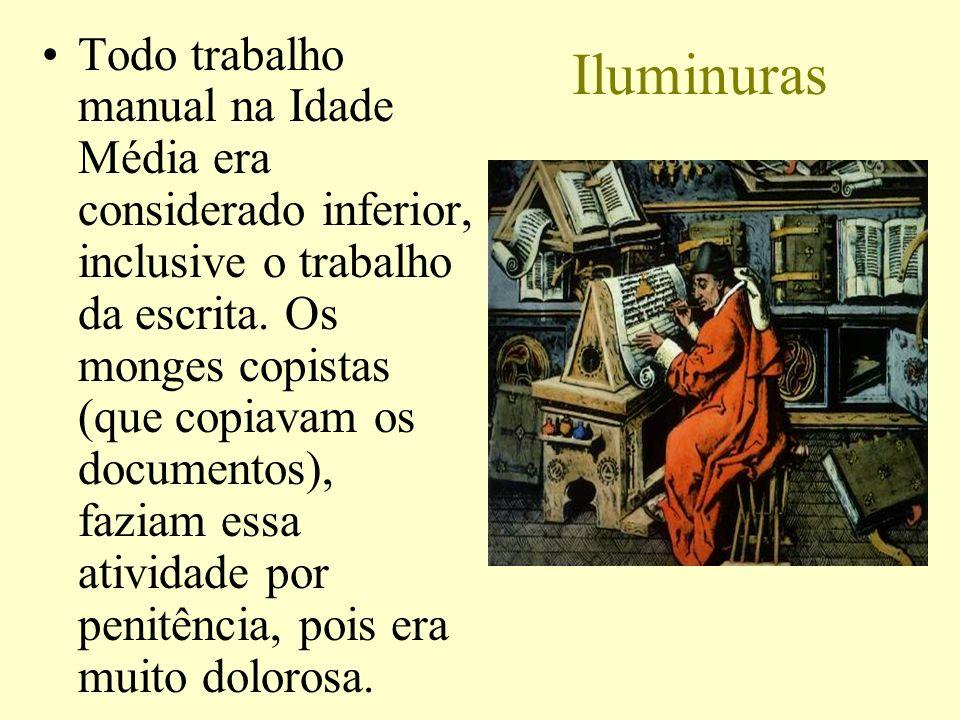 Iluminuras Todo trabalho manual na Idade Média era considerado inferior, inclusive o trabalho da escrita. Os monges copistas (que copiavam os document