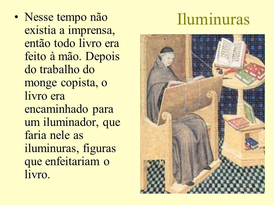 Iluminuras O livro, nessa época, era considerado uma raridade, e por serem muito caros, apenas os reis, a alta nobreza e as próprias Igrejas que os produziam poderiam possuir esse bem.