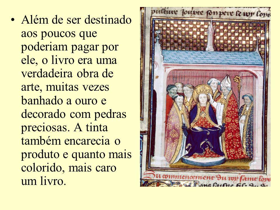 Além de ser destinado aos poucos que poderiam pagar por ele, o livro era uma verdadeira obra de arte, muitas vezes banhado a ouro e decorado com pedra