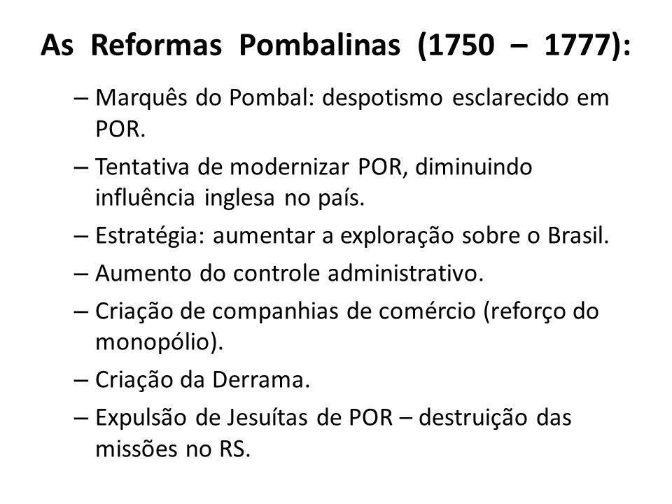 As Reformas Pombalinas (1750 – 1777): – Marquês do Pombal: despotismo esclarecido em POR.