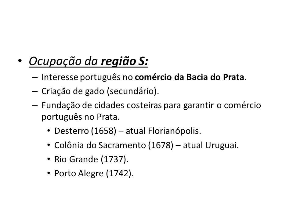 Ocupação da região S: – Interesse português no comércio da Bacia do Prata.
