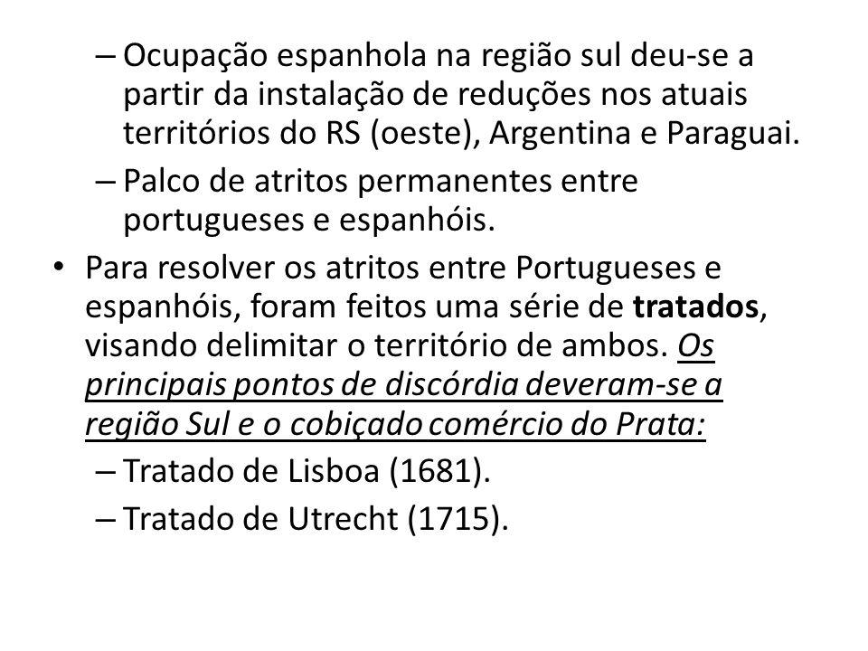 – Ocupação espanhola na região sul deu-se a partir da instalação de reduções nos atuais territórios do RS (oeste), Argentina e Paraguai.