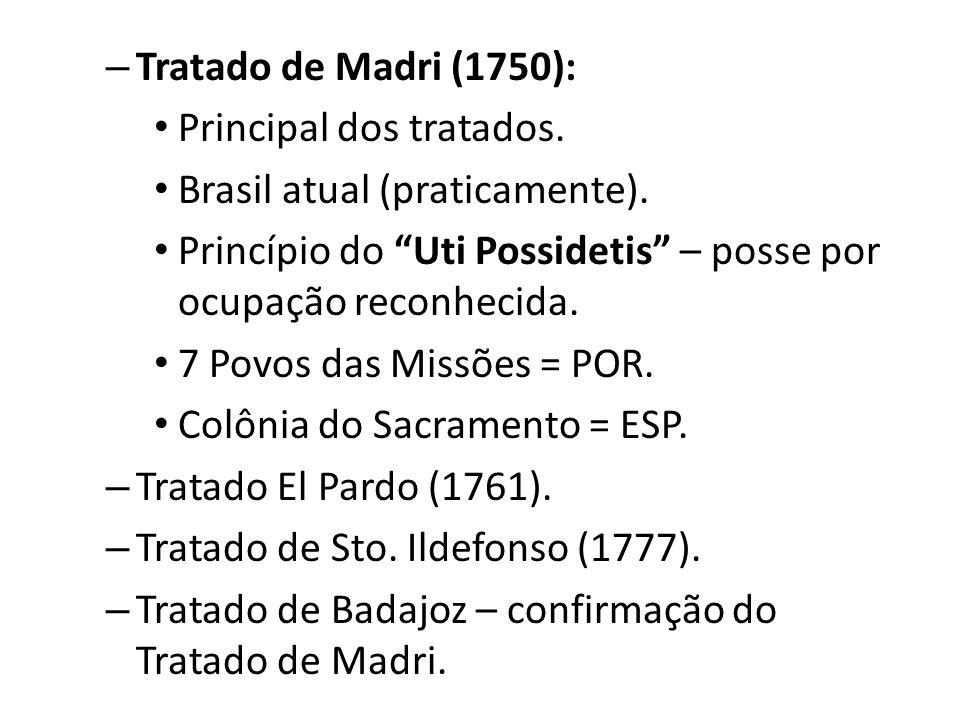 – Tratado de Madri (1750): Principal dos tratados.