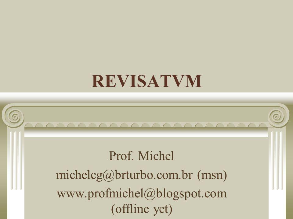 REVISATVM Prof. Michel michelcg@brturbo.com.br (msn) www.profmichel@blogspot.com (offline yet)