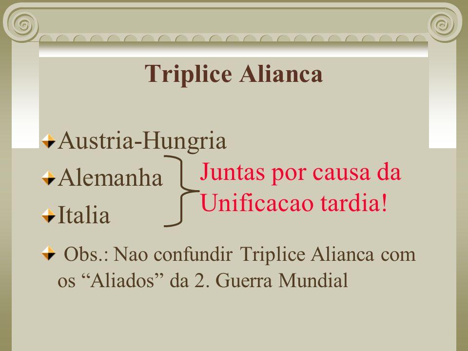 Triplice Alianca Austria-Hungria Alemanha Italia Obs.: Nao confundir Triplice Alianca com os Aliados da 2. Guerra Mundial Juntas por causa da Unificac