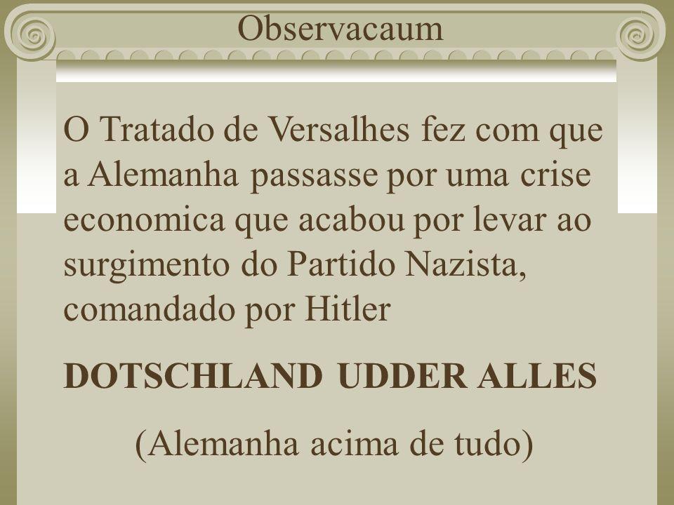O Tratado de Versalhes fez com que a Alemanha passasse por uma crise economica que acabou por levar ao surgimento do Partido Nazista, comandado por Hi