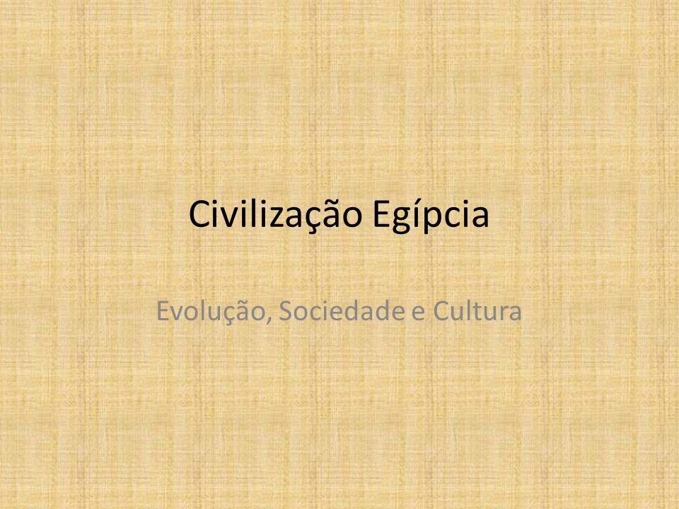 Civilização Egípcia Evolução, Sociedade e Cultura